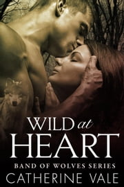 Wild At Heart (BBW Paranormal Werewolf Romance): Band Of Wolves Book #3 - Band Of Wolves, #2 ebook by Catherine Vale