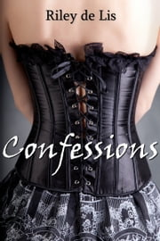 Confessions (BDSM Erotica) ebook by Riley de Lis