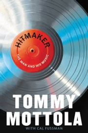 Hitmaker - The Man and His Music ebook by Tommy Mottola,Cal Fussman