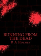Running From The Dead ebook by R.A Holmes