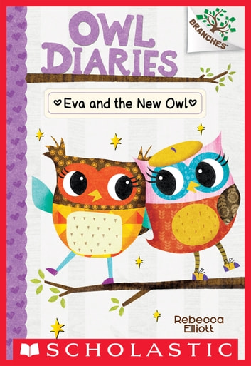 Eva and the New Owl: A Branches Book (Owl Diaries #4) ebook by Rebecca Elliott