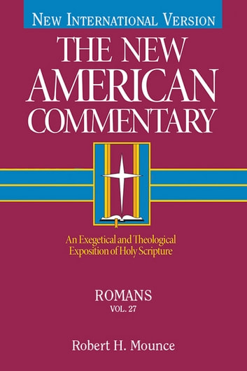 The New American Commentary Volume 27 - Romans ebook by Robert Mounce