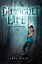 Difficult Life - Elemental on the Run ebook by Abby Nield