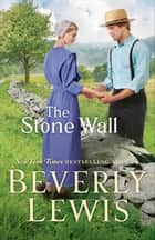 The Stone Wall ebook by Beverly Lewis