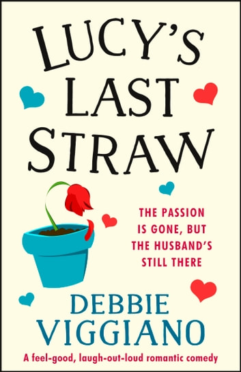 Lucy's Last Straw - A feel good, laugh out loud romantic comedy ebook by Debbie Viggiano