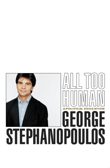 All Too Human - A Political Education ebook by George Stephanopoulos