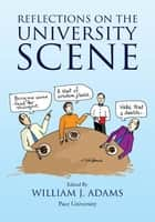 Reflections on the University Scene ebook by William J. Adams