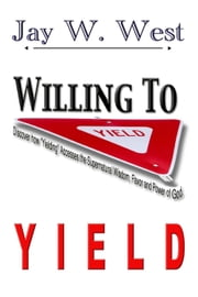 Willing to Yield ebook by Jay W. West