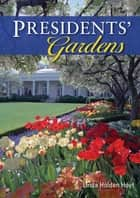 Presidents' Gardens ebook by Linda Holden Hoyt