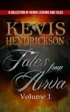 Tales from Arva: Volume 1 ebook by Kevis Hendrickson