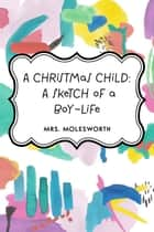 A Christmas Child: A Sketch of a Boy-Life ebook by Mrs. Molesworth