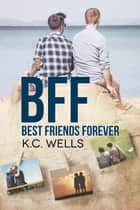 BFF - Best Friends Forever (Italiano) ebook by K.C. Wells, Valentina Andreose