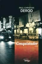 Conquistador ebook by Paul-Christian Deroo