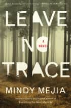 Leave No Trace - A Novel ebook by Mindy Mejia