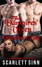 The Vampires' Vixen For Valentine's Day: A Paranormal Erotic Tale ebook by Scarlett Sinn
