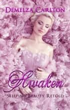 Awaken - Sleeping Beauty Retold ebook by Demelza Carlton