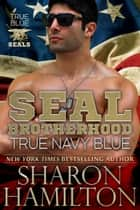 True Navy Blue - True Blue SEALs ebook by Sharon Hamilton