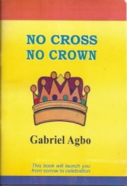 No Cross No Crown ebook by Gabriel Agbo