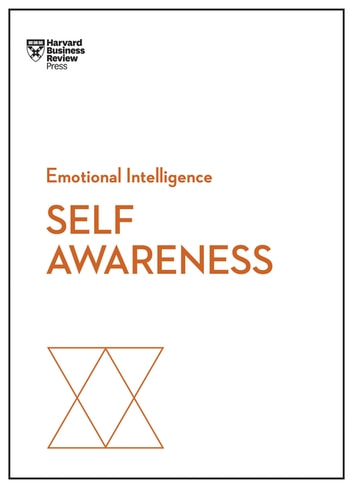 Self-Awareness (HBR Emotional Intelligence Series) ebook by Harvard Business Review,Daniel Goleman,Robert Steven Kaplan,Susan David,Tasha Eurich