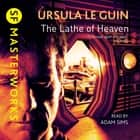 The Lathe Of Heaven audiobook by Ursula K. Le Guin