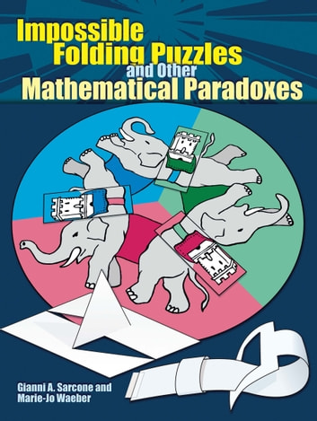 Impossible Folding Puzzles and Other Mathematical Paradoxes ebook by Gianni A. Sarcone,Marie-Jo Waeber