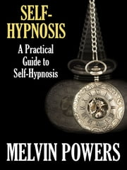 Self-Hypnosis: A Practical Guide to Self-Hypnosis ebook by Kobo.Web.Store.Products.Fields.ContributorFieldViewModel