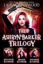 The Ashryn Barker Trilogy - The Complete Urban Fantasy Reverse Harem Trilogy ebook by Laura Greenwood
