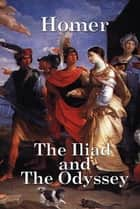 The Iliad and The Odyssey ebook by Homer
