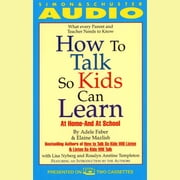 How to Talk So Kids Can Learn - At Home and In School audiobook by Adele Faber, Elaine Mazlish