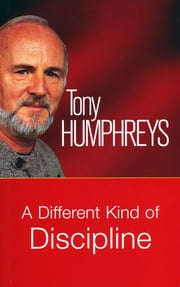 A Different Kind of Discipline: Help others to learn to control themselves ebook by Tony Humphreys