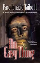 An Easy Thing - A Héctor Belascoarán Shayne Detective Novel ebook by Paco Taibo II