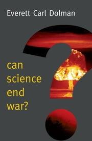 Can Science End War? ebook by Everett Dolman