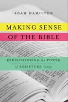 Making Sense of the Bible ebook by Adam Hamilton