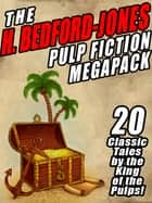 The H. Bedford-Jones Pulp Fiction Megapack - 20 Classic Tales by the King of the Pulps ebook by