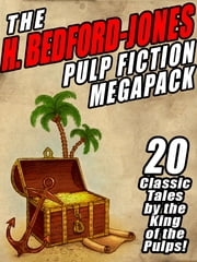 The H. Bedford-Jones Pulp Fiction Megapack - 20 Classic Tales by the King of the Pulps ebook by H. Bedford-Jones