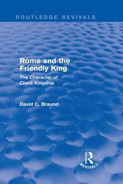 Rome and the Friendly King (Routledge Revivals) - The Character of Client Kingship ebook by David Braund
