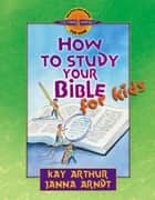 How to Study Your Bible for Kids ebook by Kay Arthur, Janna Arndt