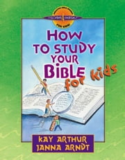 How to Study Your Bible for Kids ebook by Kay Arthur,Janna Arndt