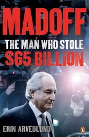 Madoff - The Man Who Stole $65 Billion ebook by Erin Arvedlund