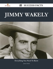 Jimmy Wakely 55 Success Facts - Everything you need to know about Jimmy Wakely ebook by Janice Heath