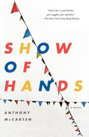 Show of Hands - A Novel ebook by Anthony McCarten