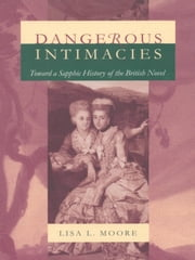 Dangerous Intimacies - Toward a Sapphic History of the British Novel ebook by Lisa L. Moore