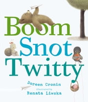 Boom Snot Twitty ebook by Doreen Cronin,Renata Liwska