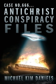 Case No. 666...Anitchrist Conspiracy Files ebook by Michael Kim Daniels