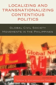 Localizing and Transnationalizing Contentious Politics - Global Civil Society Movements in the Philippines ebook by Joel F. Ariate Jr,Zuraida Mae D. Cabilo,Teresa S. Encarnacion Tadem,Ma Glenda S. Lopez Wui,Thandika Mkandawire,Ronald C. Molmisa,Sharon M. Quinsaat