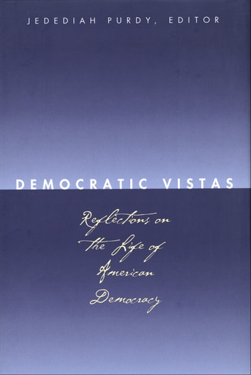Democratic Vistas - Reflections on the Life of American Democracy ebook by