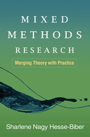 Mixed Methods Research - Merging Theory with Practice ebook by PhD Sharlene Nagy Hesse-Biber, PhD