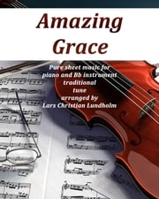 Amazing Grace Pure sheet music for piano and Bb instrument traditional tune arranged by Lars Christian Lundholm ebook by Pure Sheet Music