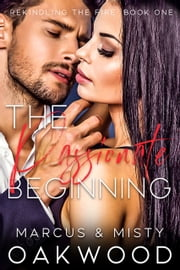 The Passionate Beginning ebook by Marcus and Misty Oakwood