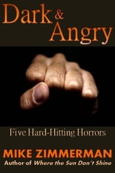 Dark & Angry: Five Hard-Hitting Horrors ebook by Mike Zimmerman